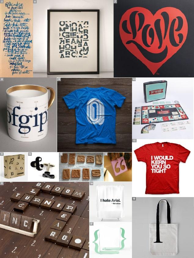 "[5] Lamina 25×70 de Félix Rodríguez – [6] Lamina Letterpress de Bunkertype – [7] Lamina Stencil de House Industries – [8] Taza ""Type Matters!"" de Jim Williams – [9] Camiseta ""Peep Show"" de Vault49 – [10] Juego de mesa ""Daytrader"" – [11] ""Scrabble Typograph""y de Andrew Capeneer – [12] Gemelos en form de ampersand de Jen Murse – [13] Moldes de Galletas de Fred & Friends – [14] Pendientes tipográficos de Berdene du Toit – [15] Camiseta ""I would kern you so tight"" de Words Brand – [16] Cortina de baño de Mucca Design – [17] Sujetalibros en forma de llave de Design Atelier – [16] ""Serif Tote Bag"" de Little Factory"